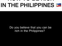 How to be rich in the Philippines!
